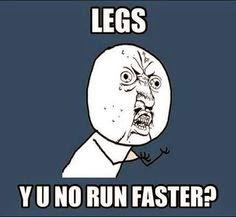 legs no run faster